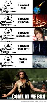 Funniest Memes Of 2012 - come at me 2012 the meta picture