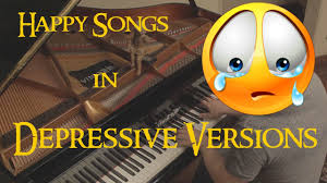 happy songs in sad versions turning into depressive songs