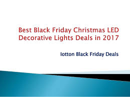 christmas lights black friday 2017 best black friday christmas led decorative lights deals in 2017