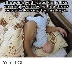 Sharing Bed Meme - sleeping with your kid is like sharing your bed with a drunk