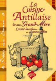 recettes de cuisine antillaise la cuisine antillaise de ma grand mère sur livres sur la martinique