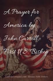 catholic thanksgiving prayer a prayer for america by john carroll first u s bishop
