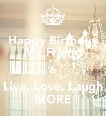 happy birthday my friend u0026 live love laugh more poster