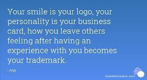 Best Quotes For Business Cards Smile Is Your Logo Your Personality Is Your Business Card How