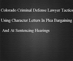 colorado criminal defense lawyer tactics using character letters