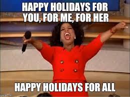 Happy Holidays Meme - oprah you get a meme imgflip