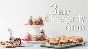 3 easy dinner party recipes for food youtube