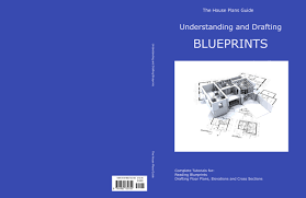 understanding and drafting blueprints by the house plans guide