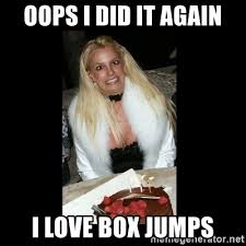 Oops I Did It Again Meme - oops i did it again i love box jumps britney spears birthday