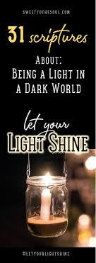 scripture about being the light 31 scriptures about being a light in a dark world letyourlightshine