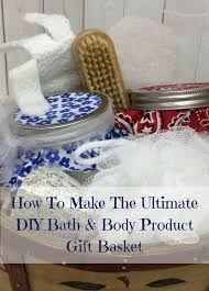 How To Make Gift Baskets How To Make The Ultimate Diy Bath Body Product Gift Basket 2 Jpg