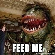 Feed Me Meme - feed me seymour little shop of horrors meme generator