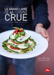 livre cuisine bio le grand livre de la cuisine crue editions la plage
