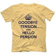 goodbye tension hello pension goodbye tension hello pension t shirt 100 cotton robot