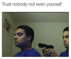 Trust No One Meme - trust nobody meme tumblr