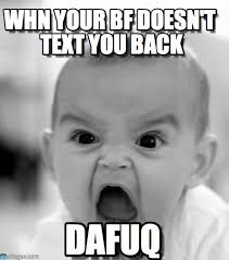 Angry Boyfriend Meme - whn your bf doesn t text you back angry baby meme on memegen