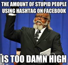 Memes Are Stupid - the amount of stupid people using hashtag on facebook is too damn