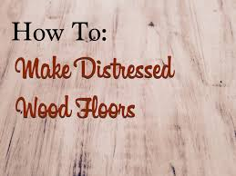 how to distressed wood floors with paint and stain great