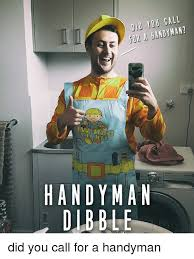 Handyman Meme - did you call for a handyman handyman dubble did you call for a