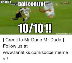 Meme Maker Net - mrdude dude ball control 1010 vivo meme maker net credit to mr