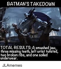 Missing Teeth Meme - batman s take down total results a smashed jaw three missing teeth