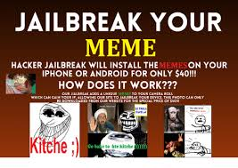 Jailbreak Meme - jailbreak your meme hacker jailbreak will install the memes on your