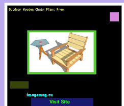 Outdoor Wood Chair Plans Free by Outdoor Wooden Chair Plans Free 092650 The Best Image Search
