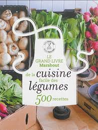 livre cuisine facile collectif le grand livre marabout de la cuisine facile des légumes