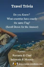 Do You Have A Flag Do You Know Travel Trivia What Countries Have Exactly The Same