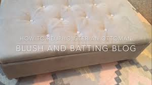 Recover Ottoman How To Reupholster An Ottoman Blush And Batting