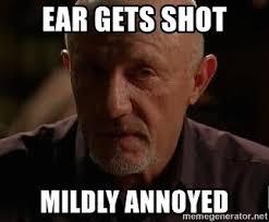 Mike Breaking Bad Meme - ear gets shot mildly annoyed breaking bad mike meme generator