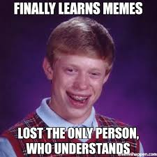 Lost Memes - finally learns memes lost the only person who understands