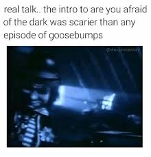 The Darkness Meme - are you afraid of the dark meme intro scarier than goosebumps on