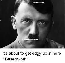 Faggot Memes - 25 best memes about 420 blaze it faggot 420 blaze it faggot memes