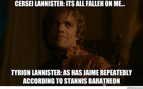Cersei Lannister Meme - cersei lannister its all fallen on me tyrion lannister as has