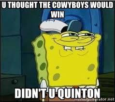 U Win Meme - u thought the cowyboys would win didn t u quinton spongebob face