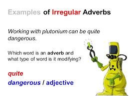 irregular adverbs adverbs describe or modify verbs adjectives