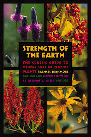 mn native plant society strength of the earth the classic guide to ojibwe uses of native