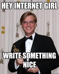 Hey Internet Meme - hey internet girl write something nice asshole aaron sorkin