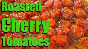 roasted tomatoes marinated u0026 roasted cherry tomatoes recipe
