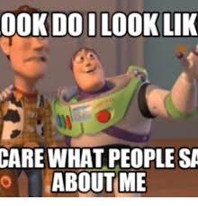 Like I Care Meme - 00k doi looklik care what people sa about me do it look like i