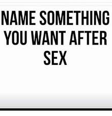 Want Sex Meme - name something you want after sex meme on astrologymemes com