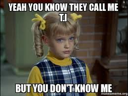 You Don T Know Me Meme - yeah you know they call me t i but you don t know me you don t