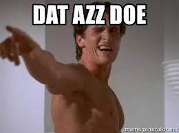 Dat Azz Meme - dat azz doe american psycho meme generator