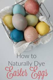 how to naturally dye easter eggs egg easter and holidays