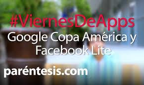 google imagenes viernes viernes de apps google copa américa y facebook lite youtube