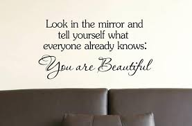 amazon com look in the mirror and tell yourself what everyone amazon com look in the mirror and tell yourself what everyone already knows you are beautiful wall art inspirational quotes and saying home decor decal