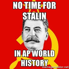 Ap European History Memes Ap Review Session - stalin says no time for stalin in ap world history history is
