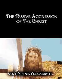 Passive Aggressive Meme - the passive aggression of the christ jesus know your meme