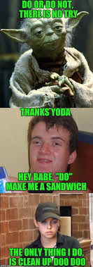 Make Me A Sandwich Meme - do or do not there is no try thanks yoda hey babe do make me